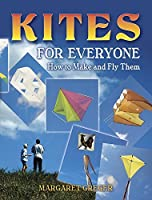 Kites for Everyone: How to Make and Fly Them by Margaret Greger(2006-10-27)