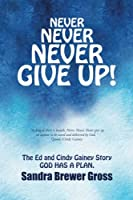 Never Never Never Give Up!: The Ed and Cindy Gainey Story God Has a Plan