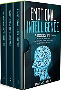 Emotional Intelligence: 3 Books in 1 - 42 Effective Techniques + 30 Day Challenge - A Step by Step Guide + 35 Advanced techniques by [Ryder, James C.]