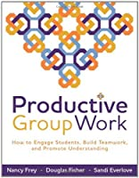 Productive Group Work: How to Engage Students, Build Teamwork, and Promote Understanding by Nancy Frey Douglas Fisher Sandi Everlove(2009-11-30)