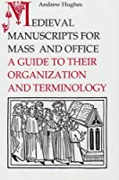 Medieval Manuscripts for Mass and Office: A Guide to their Organization and Terminology by Andrew Hughes(1995-05-04)