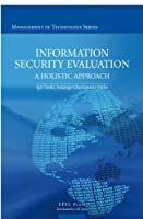 Information Security Evaluation: A Holistic Approach from a Business Perspective (Management of Technology)
