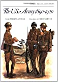 The US Army 1890-1920 (Men-at-Arms)