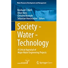 Society - Water - Technology: A Critical Appraisal of Major Water Engineering Projects (Water Resources Development and Management)