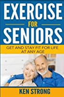 Exercise For Seniors - Get And Stay Fit For Life At Any Age [並行輸入品]