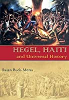 Hegel, Haiti, and Universal History (Illuminations: Cultural Formations of the Americas)