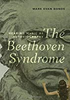 The Beethoven Syndrome: Hearing Music As Autobiography