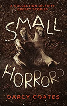 [Coates, Darcy]のSmall Horrors: A Collection of Fifty Creepy Stories (English Edition)