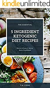 The Essential 5 Ingredient Ketogenic Diet Recipes: Quick & Easy 2 Serve Keto Cookbook for Beginner Made Easy and Fast with Lose Weight (Cut Cholesterol 1) (English Edition)
