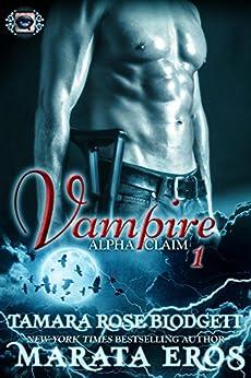 Vampire Alpha Claim 1: New Adult Dark Paranormal Romance by [Blodgett, Tamara Rose, Eros, Marata]