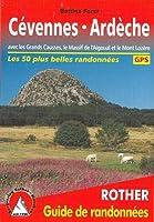 Cévennes - Ardèche: avec les Grands Causses, le Massif de l'Aigoual et le Mont Lozère. Les 50 plus belles randonnées. Avec traces GPS