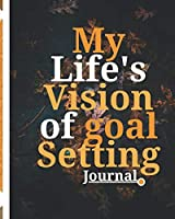 My Life's Vision of Goal Setting Journal