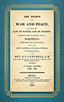 The Rights of War and Peace: Including the Law of Nature and of Nature and of Nations. Translated from the Original Latin of Grotius, with Notes and Illustrations from the Best Political and Legal Writers ... by A.C. Campbell (1814) Volume III