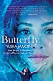 Butterfly: From Refugee to Olympian - My Story of Rescue, Hope, and Triumph (International Edition)
