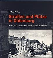 Strassen und Plaetze in Oldenburg 1: Bilder und Fotos aus den letzten zwei Jahrhunderten