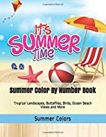 Summer Color By Number Book: Tropical Landscapes, Butteflies, Birds, Ocean Beach Views and More (Adult Color By Numbers)
