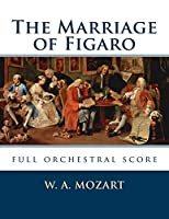 The Marriage of Figaro: Full Orchestral Score