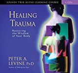 Healing Trauma: Restoring The Wisdom Of Your Body (Sounds True Audio Learning Course) 画像