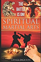 The Battle is On!: Spiritual Martial Arts