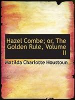 Hazel Combe; or, The Golden Rule, Volume II