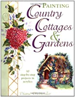 Painting Country Cottages and Gardens (Decorative Painting S.)