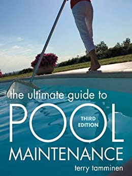 The Ultimate Guide to Pool Maintenance, Third Edition by [Tamminen, Terry]