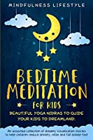 Bedtime Meditation for Kids: Beautiful Yoga Nidras to Guide Your Kids to Dreamland: An Assorted Collection of Dreamy Visualization Stories to Help Children Reduce Anxiety, Relax, and Fall Asleep Fast (Magical Sleep)