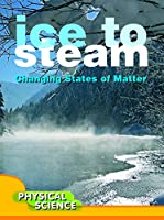 Ice to Steam: Changes in States of Matter (Let's Explore Science)