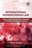 International Humanitarian Law: Rules, Controversies, and Solutions to Problems Arising in Warfare (Principles of International Law)