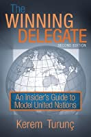 The Winning Delegate: An Insider's Guide to Model United Nations by Kerem Turun絶??(2009-11-23)