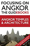 Focusing on Angkor: Angkor temples and architecture (English Edition)
