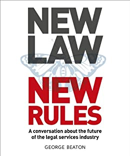 NewLaw New Rules - A conversation about the future of the legal services industry by [Beaton, George]