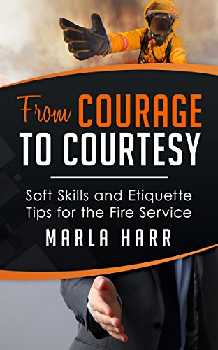 From Courage to Courtesy: Soft Skills and Etiquette Tips for the Fire Service (English Edition)