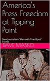 "America's Press Freedom at Tipping Point: New Journalism ""Men with Tired Eyes"" Essays (English Edition)"