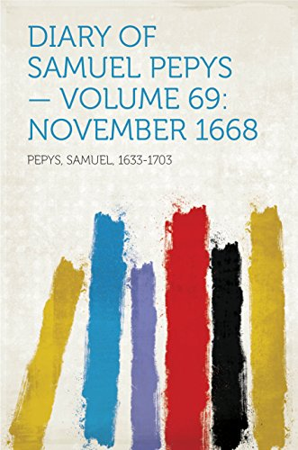Download Diary of Samuel Pepys — Volume 69: November 1668 (English Edition) B018PLM1H0