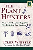 The Plant Hunters: Tales of the Botanist-Explorers Who Enriched Our Gardens (Horticulture Garden Classic) by Tyler Whittle(1997-07-01)