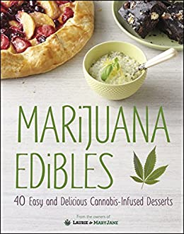 Marijuana Edibles: 40 Easy and Delicious Cannabis-Infused Desserts by [Wolf, Laurie, Thigpen, Mary]