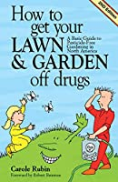 How to Get Your Lawn and Garden Off Drugs: A Basic Guide to Pesticide-Free Gardening in North America-Revised