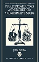 Public Prosecutors and Discretion: A Comparative Study (Oxford Monographs on Criminal Law & Justice)