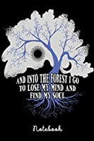 Notebook: And Into The Forest I Go To Lose My Mind And Find My Soul | 120 Pages | Gift Idea Forest Mountain Hiking | Notebook 6x9 |