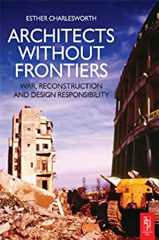 Architects Without Frontiers: War, Reconstruction and Design Responsibility by [Charlesworth, Esther]