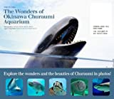 沖縄美ら海水族館写真集 -The Wonders of Okinawa Churaumi Aqarium-