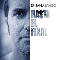 IGUANA TANGO - HASTA EL FINAL