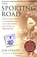 Sporting Road: Travels Across America in an Airstream Trailer--with Fly Rod, Shotgun, and a Yellow Lab Named Sweetzer