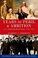 Years of Peril and Ambition: U.S. Foreign Relations, 1776-1921 (The Oxford History of the United States)