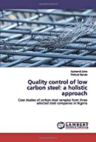 Quality control of low carbon steel: a holistic approach: Case studies of carbon steel samples from three selected steel companies in Nigeria
