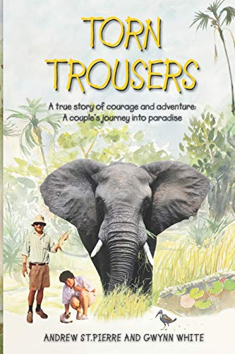 Download Torn Trousers: A True Story of Courage and Adventure: How A Couple Sacrificed Everything To Escape to Paradise 1506099327