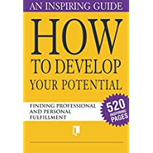 How to Develop Your Potential. Book Collection Part 1. An Inspiring Guide: Finding Professional and Personal Fulfillment