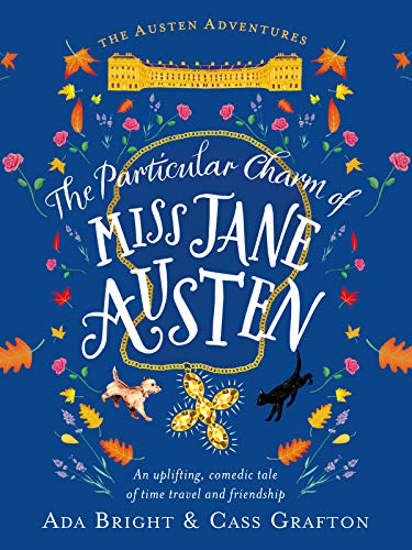 The Particular Charm of Miss Jane Austen: An uplifting, comedic tale of time travel and friendship (Austen Adventures Book 1) (English Edition)