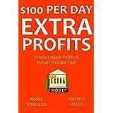 $100 Per Day Extra Profits (2016) - 2 in 1 bundle: Product Hijack Profits & Instant Youtube Cash (English Edition)